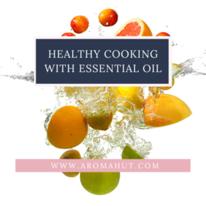 Cooking with Essential Oils | Aroma Hut Institute