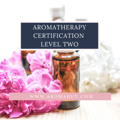 Aromatherapy Certification Level Two _ Aroma Hut Institute