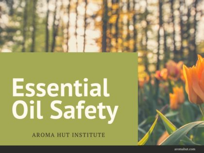 Essential-Oil-Safety | Aroma Hut Institute