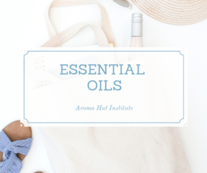Essential Oils | Aroma Hut Institute